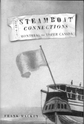 Steamboat Connections: Montreal to Upper Canada, 1816-1843 (Hardback)