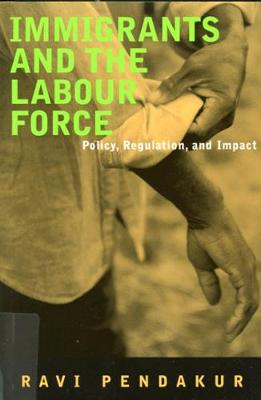 Immigrants and the Labour Force: Policy, Regulation, and Impact (Paperback)