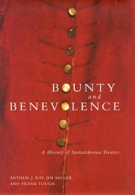 Bounty and Benevolence: A Documentary History of Saskatchewan Treaties - McGill-Queen's Native and Northern Series (Paperback)