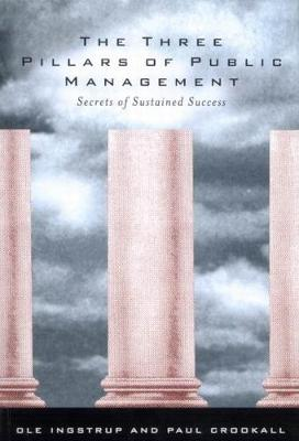 The Three Pillars of Public Management: Secrets of Sustained Success (Paperback)