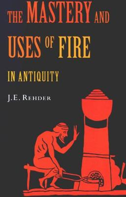 The Mastery and Uses of Fire in Antiquity (Hardback)
