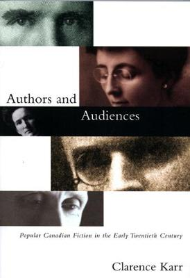Authors and Audiences: Popular Canadian Fiction in the Early Twentieth Century (Hardback)