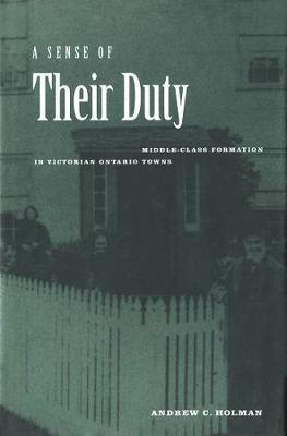 A Sense of Their Duty: Middle-Class Formation in Victorian Ontario Towns (Paperback)