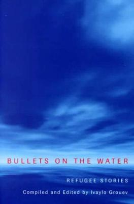 Bullets on the Water: Refugee Stories (Hardback)