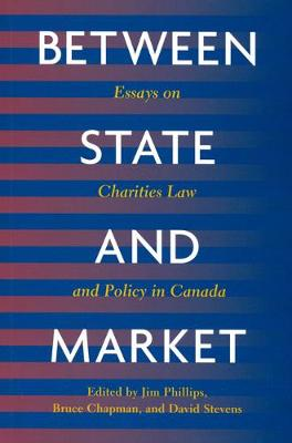 Between State and Market: Essay on Charities Law and Policy in Canada (Hardback)