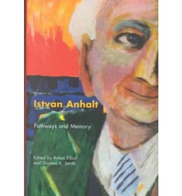 Istvan Anhalt: Pathways and Memory (Hardback)