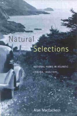 Natural Selections: National Parks in Atlantic Canada, 1935-1970 (Hardback)