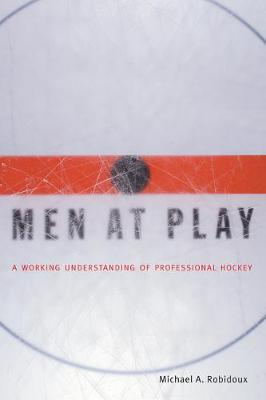 Men at Play: A Working Understanding of Professional Hockey (Hardback)