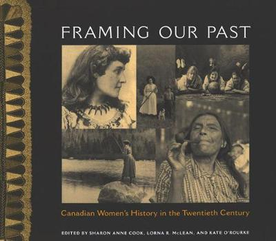 Framing Our Past: Constructing Canadian Women's History in the Twentieth Century (Hardback)