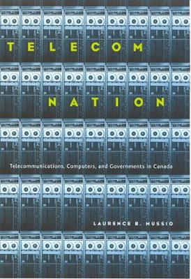 Telecom Nation: Telecommunications, Computers, and Governments in Canada (Hardback)
