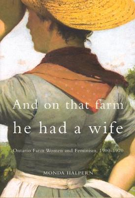 And on That Farm He Had a Wife: Ontario Farm Women and Feminism, 1900-1970 (Paperback)