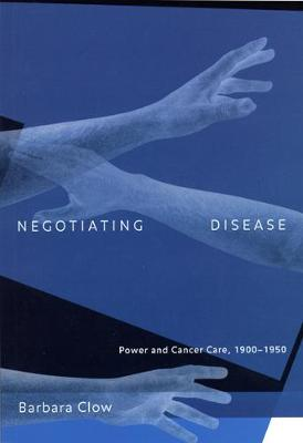 Negotiating Disease: Power and Cancer Care, 1900-1950 - McGill-Queen's/Associated McGill-Queen's/Associated Medical Services Studies in the History of Medic (Paperback)