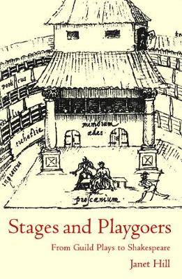 Stages and Playgoers: From Guild Plays to Shakespeare (Hardback)