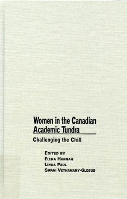 Women in the Canadian Academic Tundra: Challenging the Chill (Hardback)