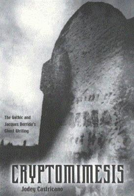Cryptomimesis: The Gothic and Jacques Derrida's Ghost Writing (Paperback)