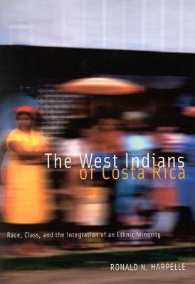 The West Indians of Costa Rica: Race, Class, and the Integration of an Ethnic Minority - NONE (Paperback)