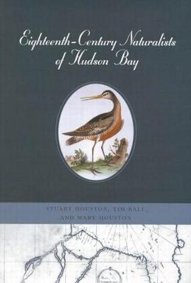 Eighteenth-Century Naturalists of Hudson Bay - McGill-Queen's Native and Northern Series (Hardback)