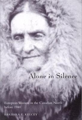 Alone in Silence: European Women in the Canadian North before World War II - McGill-Queen's Native and Northern Series (Paperback)