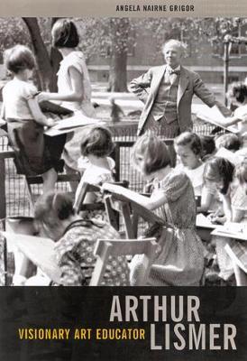 Arthur Lismer, Visionary Art Educator (Hardback)