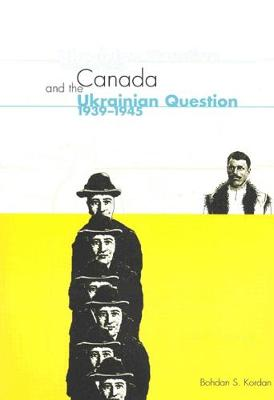 Canada and the Ukrainian Question, 1939-1945 - NONE (Paperback)