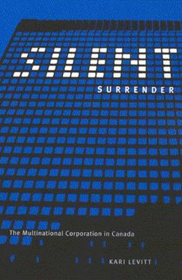 Silent Surrender: The Multinational Corporation in Canada - Carleton Library Series (Hardback)