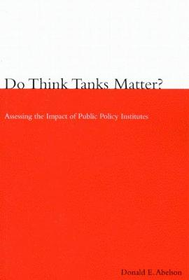 Do Think Tanks Matter?, First Edition: Assessing the Impact of Public Policy Institutes (Hardback)