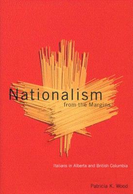 Nationalism from the Margins: Italians in Alberta and British Columbia - NONE (Paperback)