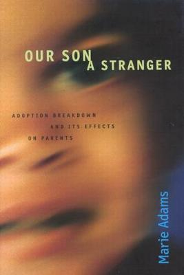 Our Son a Stranger: Adoption Breakdown and Its Effects on Parents (Hardback)