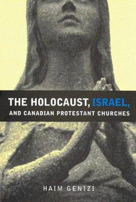 The Holocaust, Israel, and Canadian Protestant Churches - NONE (Hardback)