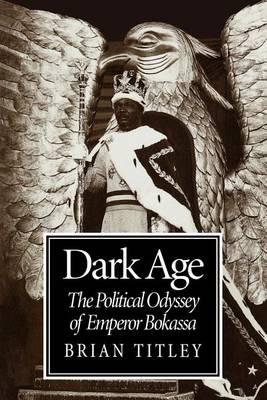 Dark Age: The Political Odyssey of Emperor Bokassa (Paperback)