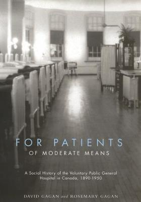 For Patients of Moderate Means: A Social History of the Voluntary Public General Hospital in Canada, 1890-1950 - McGill-Queen's/Associated Medical Services Studies in the History of Medicine, H (Hardback)