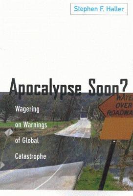 Apocalypse Soon?: Wagering on Warnings of Global Catastrophe (Hardback)