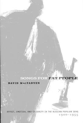 Songs for Fat People: Affect, Emotion, and Celebrity in the Russian Popular Song, 1900-1955 (Hardback)