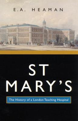 St Mary's: The History of a London Teaching Hospital - McGill-Queen's/Associated McGill-Queen's/Associated Medical Services Studies in the History of Medic (Hardback)
