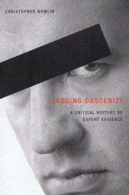 Judging Obscenity: A Critical History of Expert Evidence (Hardback)