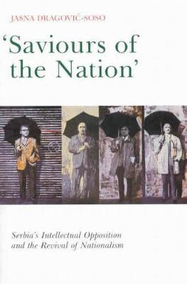 Saviours of the Nation: Serbia's Intellectual Opposition and the Revival of Nationalism (Paperback)