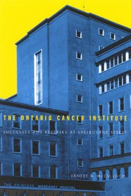 The Ontario Cancer Institute: Successes and Reverses at Sherbourne Street - McGill-Queen's/Associated Medical Services Studies in the History of Medicine, H (Hardback)