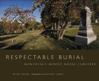 Respectable Burial: Montreal's Mount Royal Cemetery (Hardback)