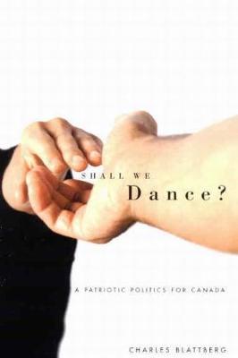 Shall We Dance?: A Patriotic Politics for Canada (Hardback)