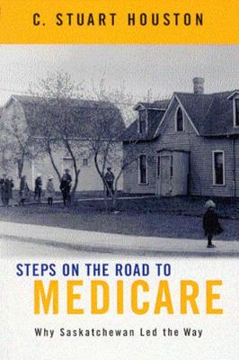 Steps on the Road to Medicare: Why Saskatchewan Led the Way (Paperback)