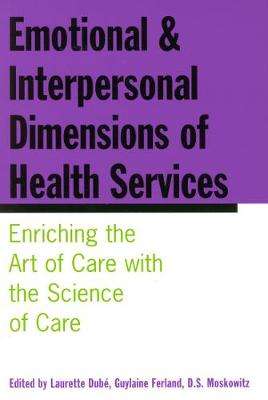 Emotional and Interpersonal Dimensions of Health Services: Enriching the Art of Care with the Science of Care (Hardback)
