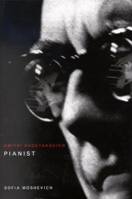 Dmitri Shostakovich, Pianist (Hardback)