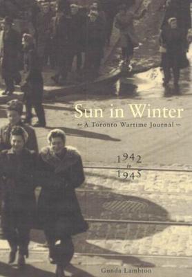 Sun in Winter: A Toronto Wartime Journal, 1942-1945 (Hardback)