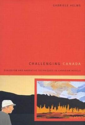 Challenging Canada: Dialogism and Narrative Techniques in Canadian Novels (Hardback)
