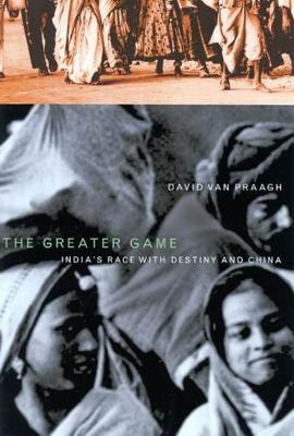The Greater Game: India's Race with Destiny and China (Hardback)