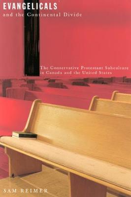 Evangelicals and the Continental Divide: The Conservative Protestant Subculture in Canada and the United States - NONE (Hardback)