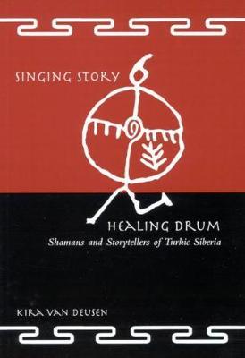 Singing Story, Healing Drum: Shamans and Storytellers of Turkic Siberia (Paperback)
