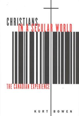Christians in a Secular World: The Canadian Experience - McGill-Queen's Studies in the Hist of Religion (Paperback)