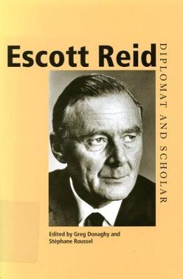 Escott Reid: Diplomat and Scholar (Hardback)