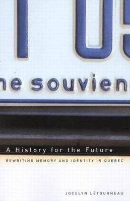 A History for the Future: Rewriting Memory and Identity in Quebec (Hardback)